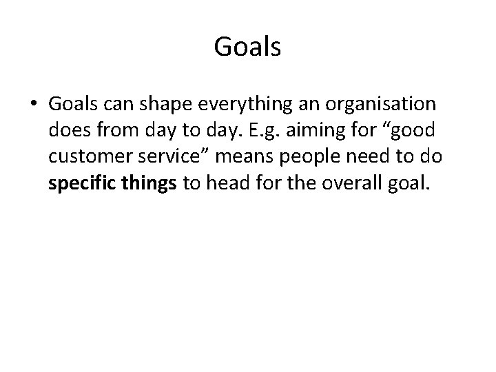 Goals • Goals can shape everything an organisation does from day to day. E.