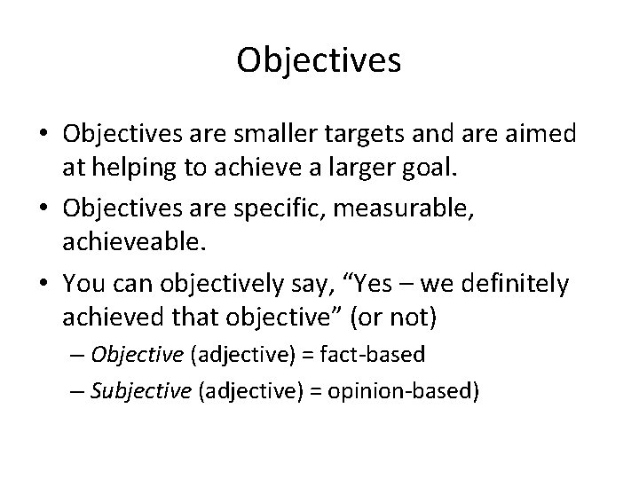 Objectives • Objectives are smaller targets and are aimed at helping to achieve a