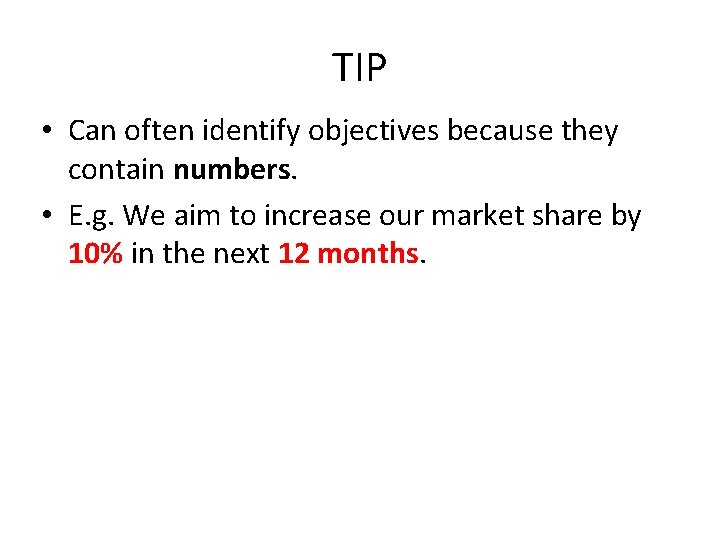 TIP • Can often identify objectives because they contain numbers. • E. g. We