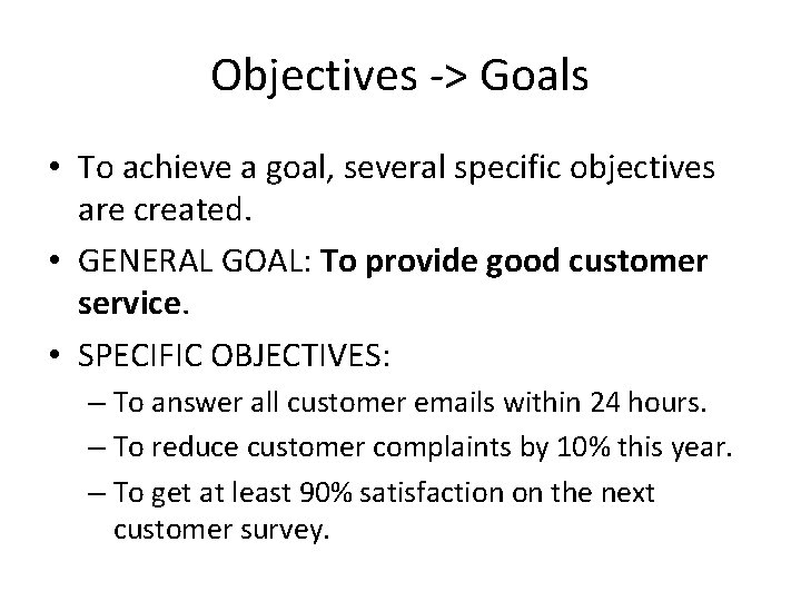 Objectives -> Goals • To achieve a goal, several specific objectives are created. •