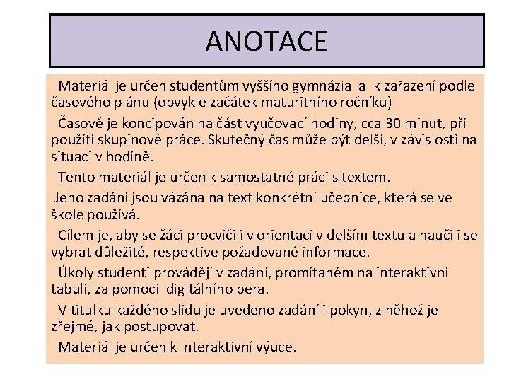 ANOTACE Materiál je určen studentům vyššího gymnázia a k zařazení podle časového plánu (obvykle