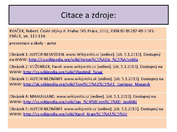 Citace a zdroje: KVAČEK, Robert. České dějiny II. Praha: SPL-Práce, 2002, ISBN 80 -86287