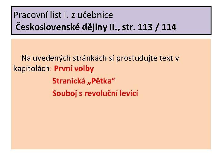 Pracovní list I. z učebnice Československé dějiny II. , str. 113 / 114 Na