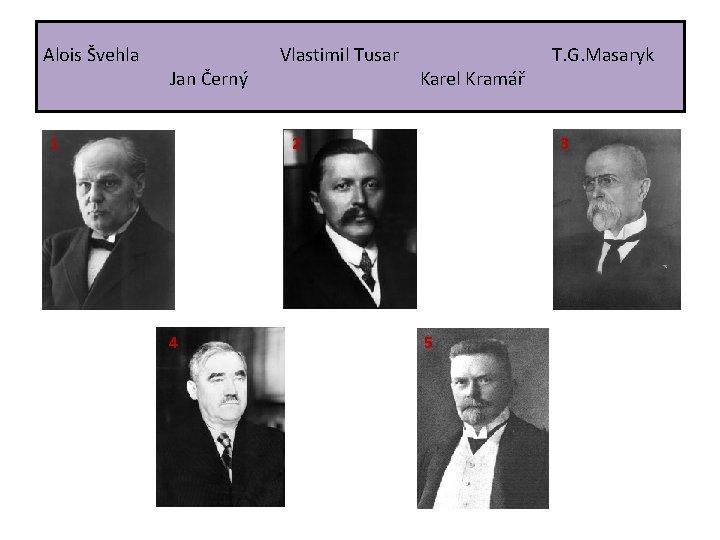 Alois Švehla Jan Černý 1 Vlastimil Tusar Karel Kramář 2 4 T. G. Masaryk