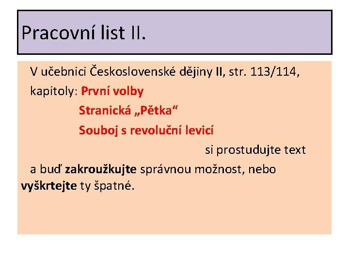 Pracovní list II. V učebnici Československé dějiny II, str. 113/114, kapitoly: První volby Stranická