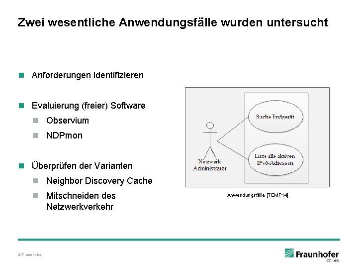 Zwei wesentliche Anwendungsfälle wurden untersucht n Anforderungen identifizieren n Evaluierung (freier) Software n Observium