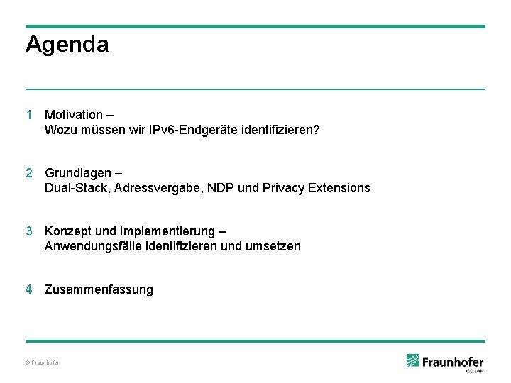 Agenda 1 Motivation – Wozu müssen wir IPv 6 -Endgeräte identifizieren? 2 Grundlagen –