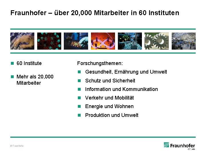 Fraunhofer – über 20, 000 Mitarbeiter in 60 Instituten n 60 Institute n Mehr