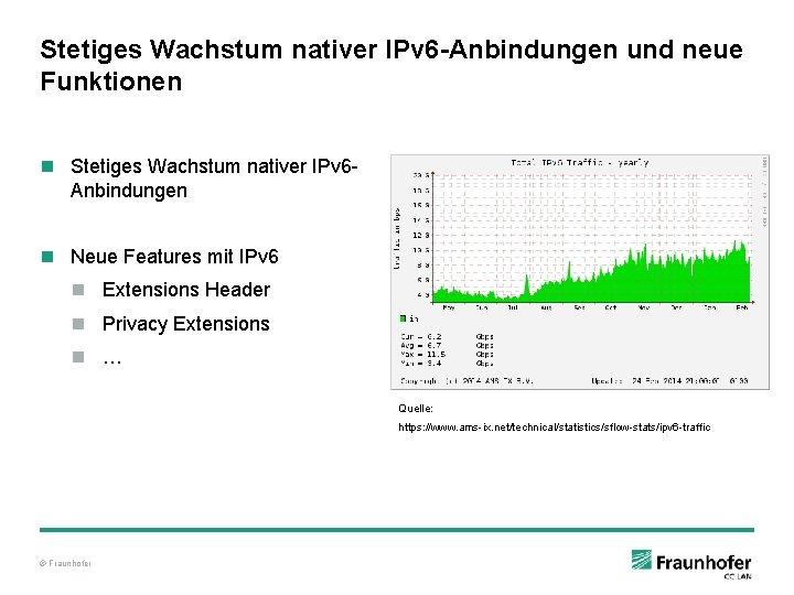 Stetiges Wachstum nativer IPv 6 -Anbindungen und neue Funktionen n Stetiges Wachstum nativer IPv