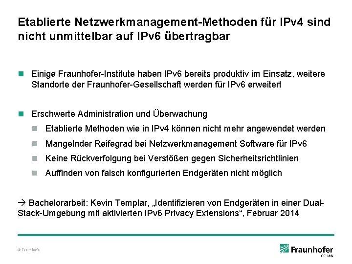 Etablierte Netzwerkmanagement-Methoden für IPv 4 sind nicht unmittelbar auf IPv 6 übertragbar n Einige