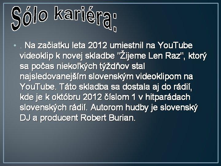 • . Na začiatku leta 2012 umiestnil na You. Tube videoklip k novej