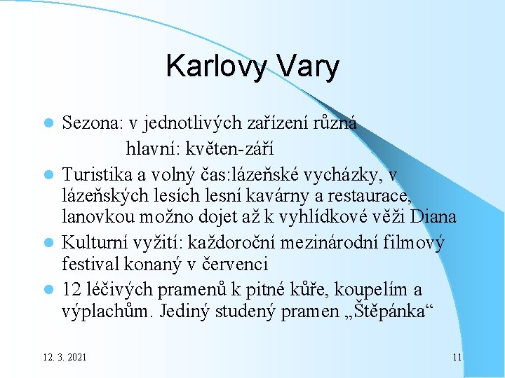 Karlovy Vary Sezona: v jednotlivých zařízení různá hlavní: květen-září l Turistika a volný čas: