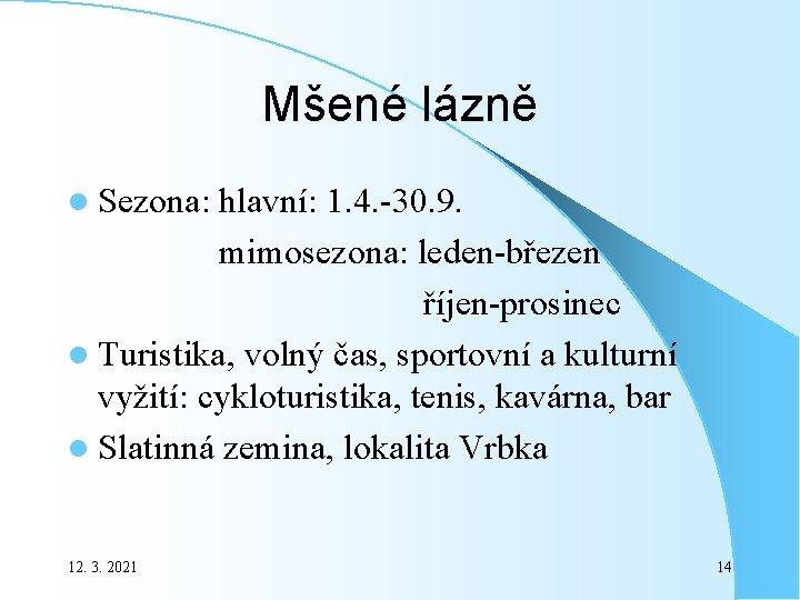 Mšené lázně l Sezona: hlavní: 1. 4. -30. 9. mimosezona: leden-březen říjen-prosinec l Turistika,