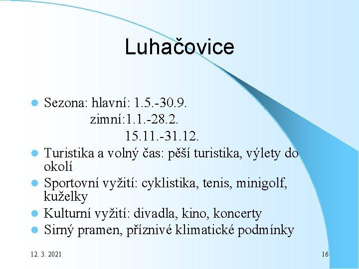 Luhačovice Sezona: hlavní: 1. 5. -30. 9. zimní: 1. 1. -28. 2. 15. 11.
