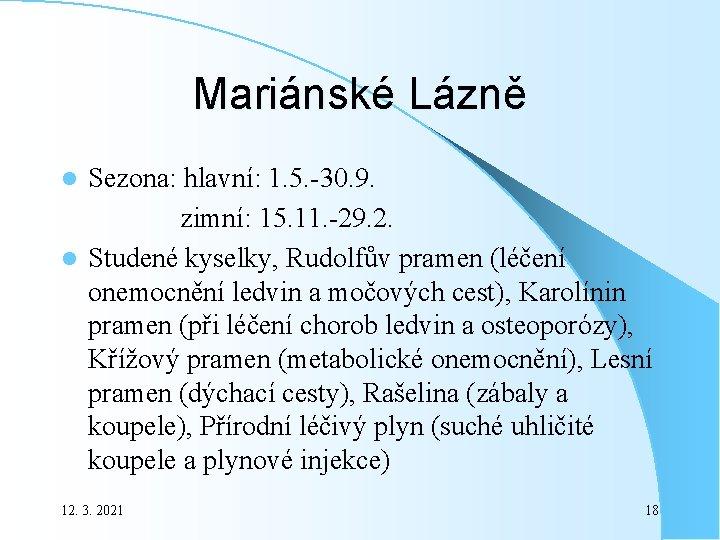 Mariánské Lázně Sezona: hlavní: 1. 5. -30. 9. zimní: 15. 11. -29. 2. l