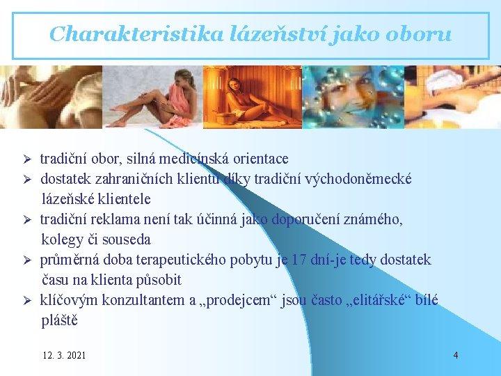 Charakteristika lázeňství jako oboru Ø tradiční obor, silná medicínská orientace Ø dostatek zahraničních klientů