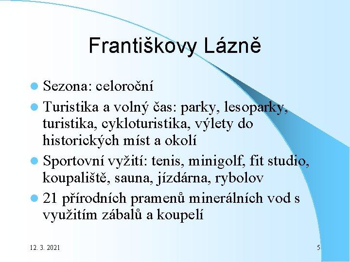 Františkovy Lázně l Sezona: celoroční l Turistika a volný čas: parky, lesoparky, turistika, cykloturistika,