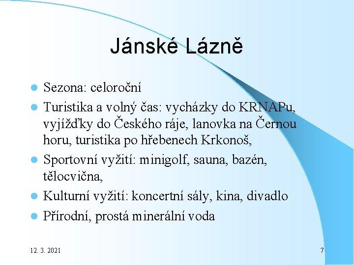 Jánské Lázně l l l Sezona: celoroční Turistika a volný čas: vycházky do KRNAPu,