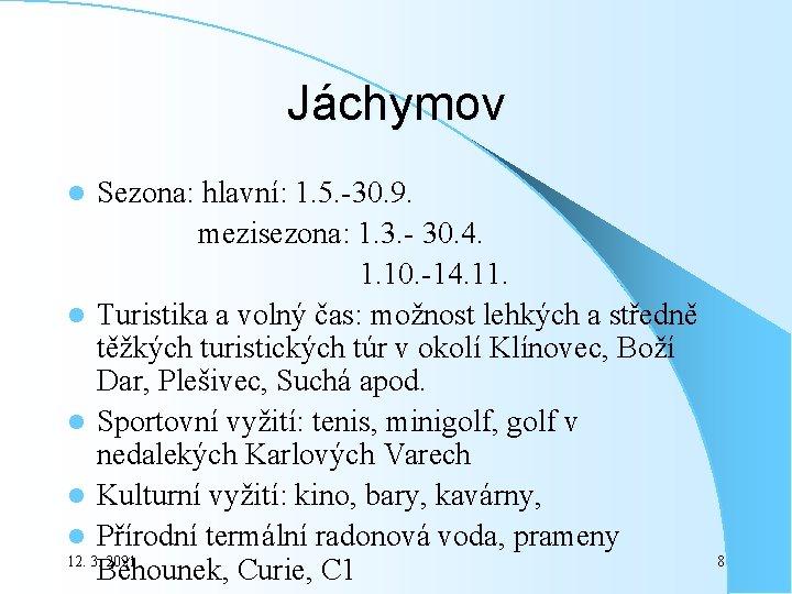 Jáchymov Sezona: hlavní: 1. 5. -30. 9. mezisezona: 1. 3. - 30. 4. 1.