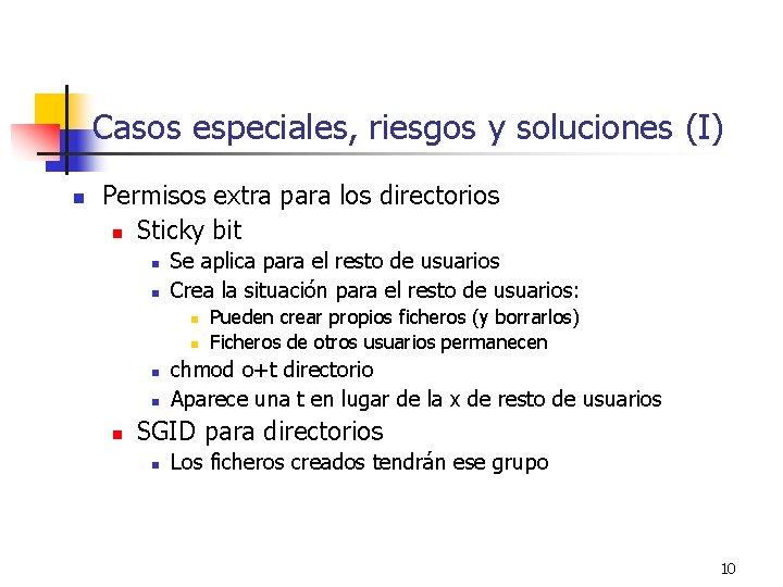 Casos especiales, riesgos y soluciones (I) n Permisos extra para los directorios n Sticky