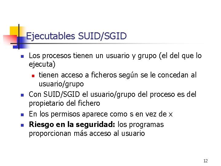 Ejecutables SUID/SGID n n Los procesos tienen un usuario y grupo (el del que