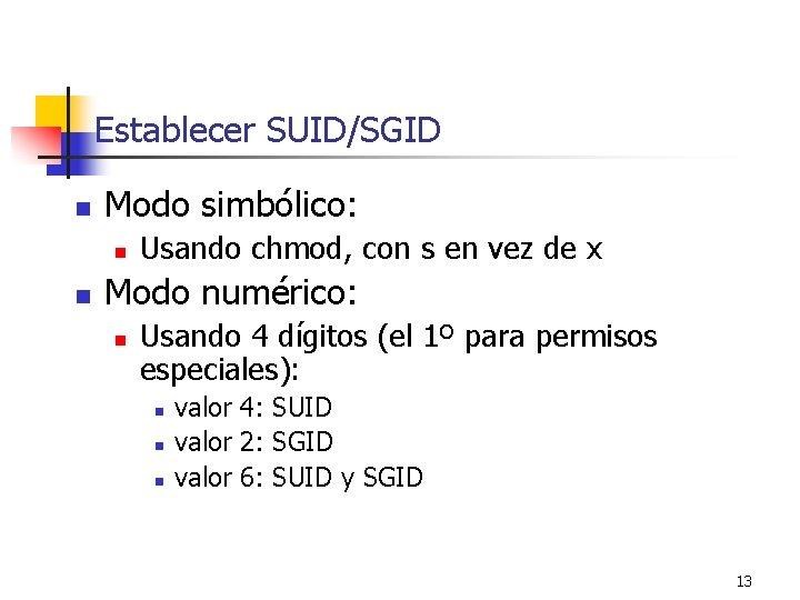 Establecer SUID/SGID n Modo simbólico: n n Usando chmod, con s en vez de