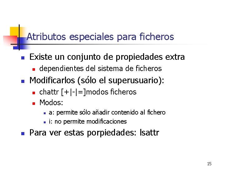 Atributos especiales para ficheros n Existe un conjunto de propiedades extra n n dependientes