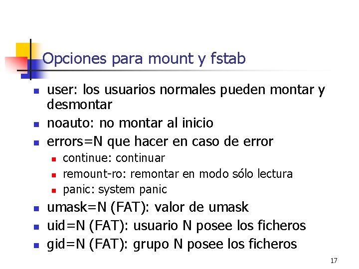 Opciones para mount y fstab n n n user: los usuarios normales pueden montar