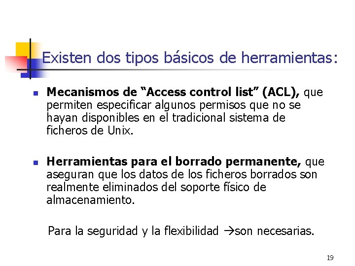 """Existen dos tipos básicos de herramientas: n n Mecanismos de """"Access control list"""" (ACL),"""