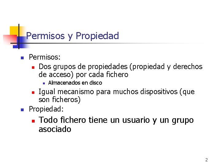 Permisos y Propiedad n Permisos: n Dos grupos de propiedades (propiedad y derechos de