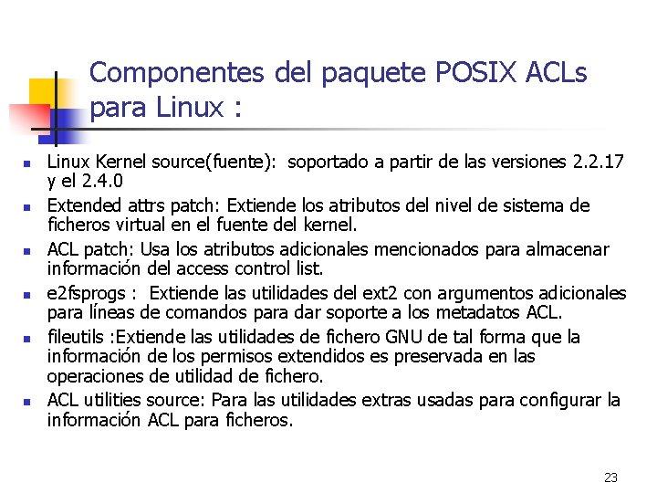 Componentes del paquete POSIX ACLs para Linux : n n n Linux Kernel source(fuente):