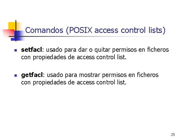 Comandos (POSIX access control lists) n n setfacl: usado para dar o quitar permisos