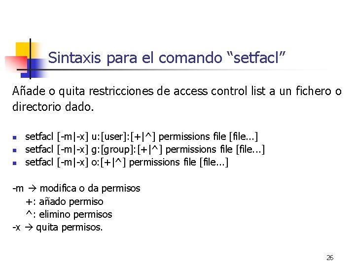 """Sintaxis para el comando """"setfacl"""" Añade o quita restricciones de access control list a"""