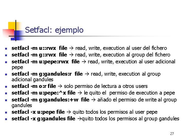 Setfacl: ejemplo n n n n n setfacl -m u: : rwx file read,