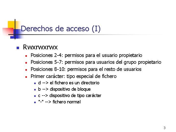 Derechos de acceso (I) n Rwxrwxrwx n n Posiciones 2 -4: permisos para el