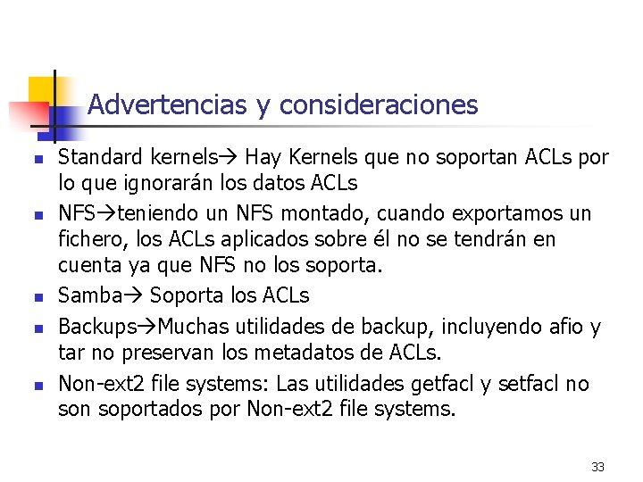 Advertencias y consideraciones n n n Standard kernels Hay Kernels que no soportan ACLs