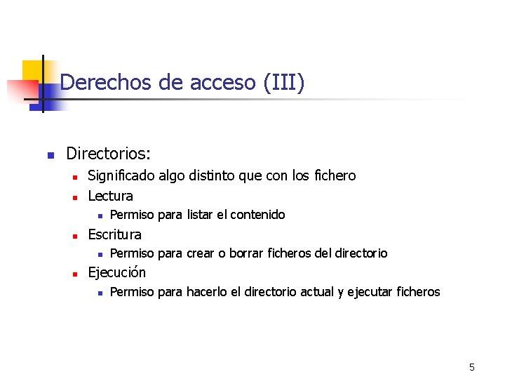 Derechos de acceso (III) n Directorios: n n Significado algo distinto que con los