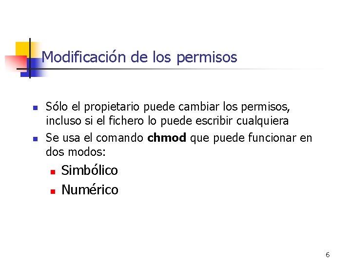 Modificación de los permisos n n Sólo el propietario puede cambiar los permisos, incluso
