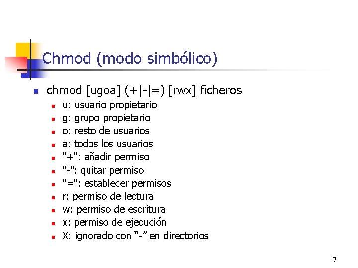 Chmod (modo simbólico) n chmod [ugoa] (+|-|=) [rwx] ficheros n n n u: usuario