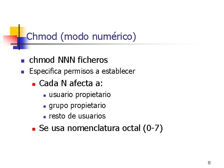 Chmod (modo numérico) n chmod NNN ficheros n Especifica permisos a establecer n Cada