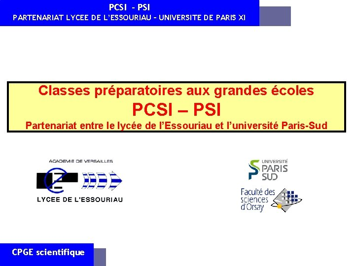 PCSI - PSI PARTENARIAT LYCEE DE L'ESSOURIAU – UNIVERSITE DE PARIS XI Classes préparatoires