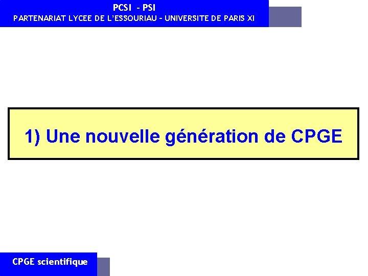 PCSI - PSI PARTENARIAT LYCEE DE L'ESSOURIAU – UNIVERSITE DE PARIS XI 1) Une