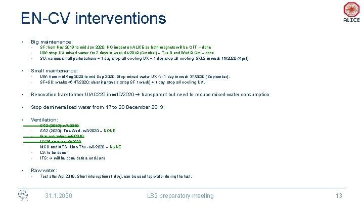 EN-CV interventions • Big maintenance: • • SF: from Nov 2019 to mid Jan