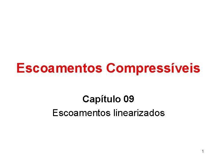 Escoamentos Compressíveis Capítulo 09 Escoamentos linearizados 1