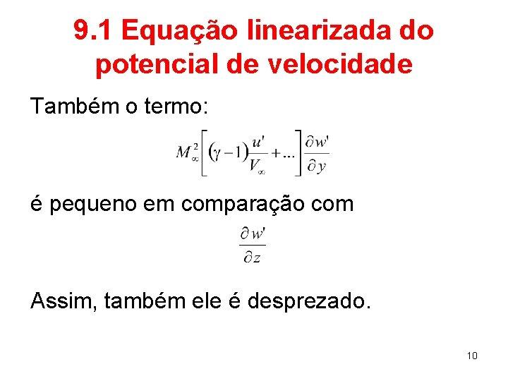 9. 1 Equação linearizada do potencial de velocidade Também o termo: é pequeno em