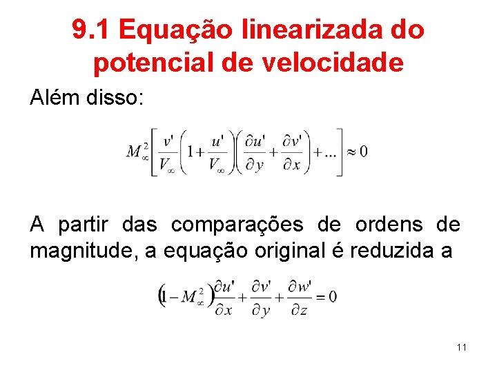 9. 1 Equação linearizada do potencial de velocidade Além disso: A partir das comparações
