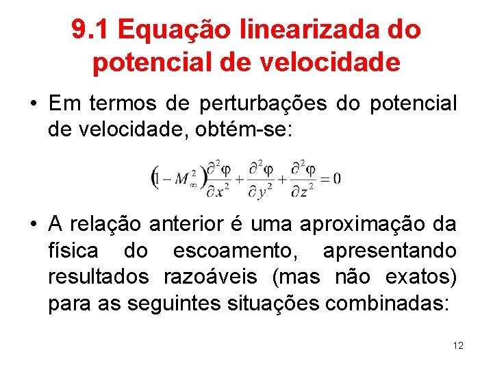 9. 1 Equação linearizada do potencial de velocidade • Em termos de perturbações do
