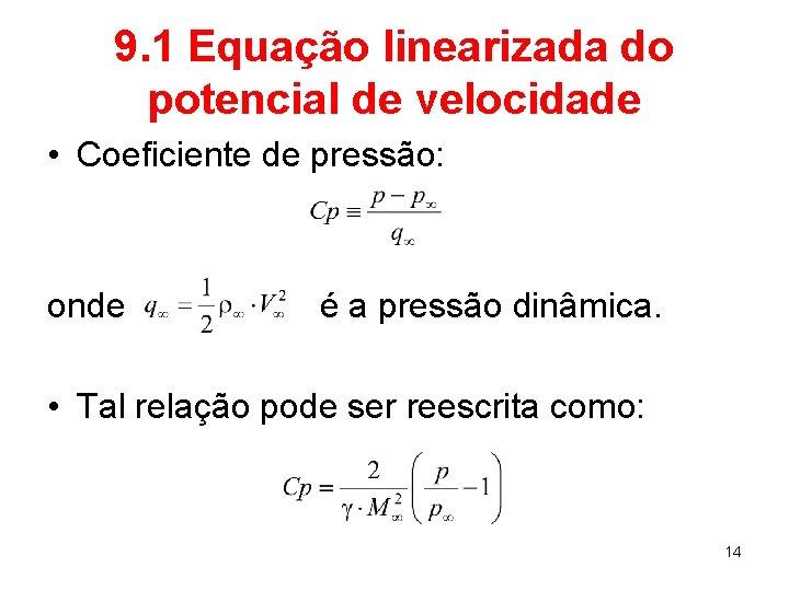 9. 1 Equação linearizada do potencial de velocidade • Coeficiente de pressão: onde é
