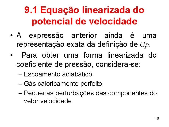 9. 1 Equação linearizada do potencial de velocidade • A expressão anterior ainda é