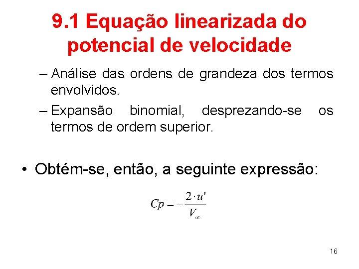 9. 1 Equação linearizada do potencial de velocidade – Análise das ordens de grandeza